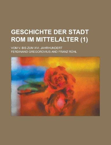 Geschichte Der Stadt ROM Im Mittelalter; Vom V. Bis Zum XVI. Jahrhundert (1 )