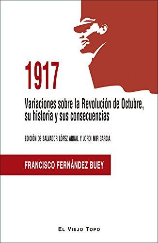 1917. Variaciones sobre la Revolución de Octubre, su historia y sus consecuencias. por Francisco Fernández Buey
