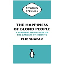 The Happiness of Blond People: A Personal Meditation on the Dangers of Identity (Penguin Specials)
