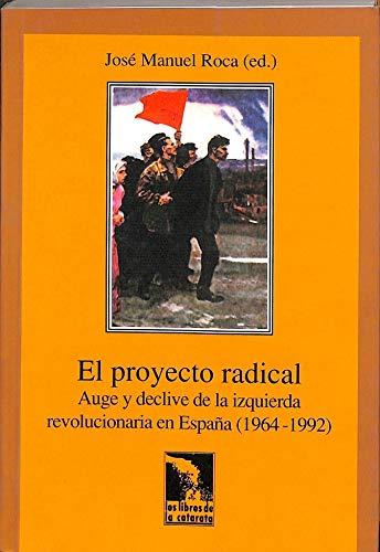Proyecto radical: auge y declive izquierda revolucionaria España (Los libros de la catarata)