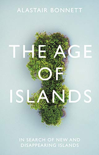The Age of Islands: In Search of New and Disappearing Islands (English Edition)