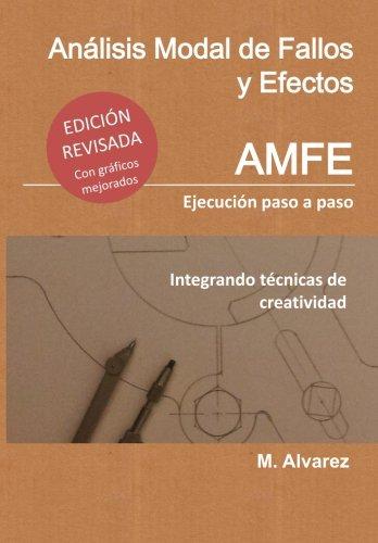 Análisis Modal de Fallos y Efectos - AMFE: Ejecución Paso a Paso Integrando Técnicas de Creatividad por M. Alvarez