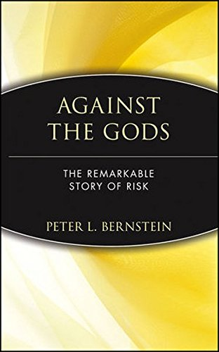 Against the Gods  C: Remarkable Story of Risk (Advances in Criminological Theory; 7)