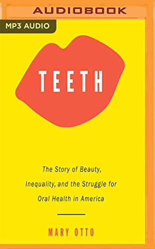 Teeth: The Story of Beauty, Inequality, and the Struggle for Oral Health in America