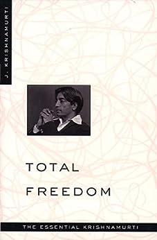 Total Freedom: The Essential Krishnamurti de [Krishnamurti, Jiddu]
