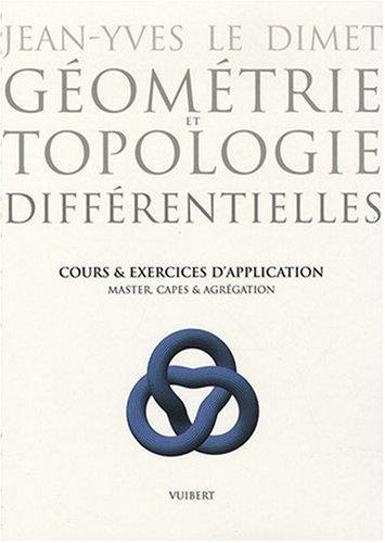 Géométrie et topologie différentielles : Cours et exercices d'application, Master, CAPES & Agrégation de Jean-Yves Le Dimet (6 octobre 2008) Broché