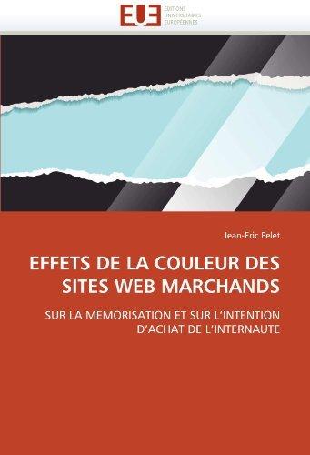 EFFETS DE LA COULEUR DES SITES WEB MARCHANDS: SUR LA MEMORISATION ET SUR L'INTENTION D'ACHAT DE L'INTERNAUTE by Jean-Eric Pelet (2010-12-05) par Jean-Eric Pelet