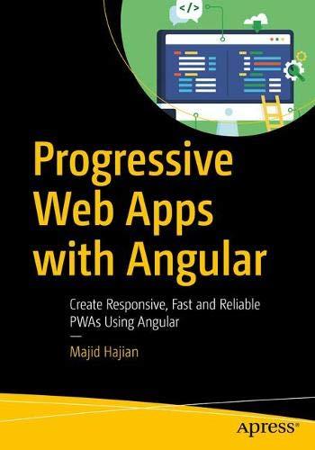 Progressive Web Apps with Angular: Create Responsive, Fast and Reliable  PWAs Using Angular