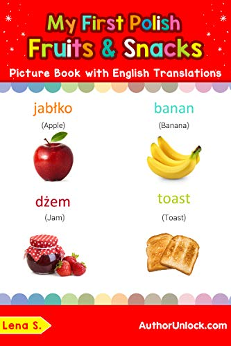 My First Polish Fruits & Snacks Picture Book with English Translations: Bilingual Early Learning & Easy Teaching Polish Books for Kids (Teach & Learn Basic ... words for Children 3) (English Edition) por Lena S.