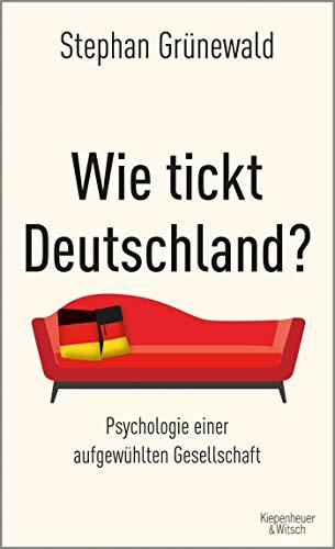 Wie tickt Deutschland?: Psychologie einer aufgewühlten Gesellschaft