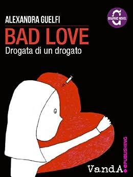 Bad Love. Drogata di un drogato (Italian Edition) by [Guelfi, Alexandra]