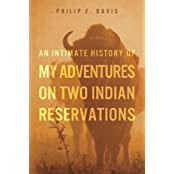 An Intimate History of My Adventures on Two Indian Reservations