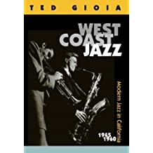 [West Coast Jazz: Modern Jazz in California, 1945-1960] [By: Gioia, Ted] [October, 1998]