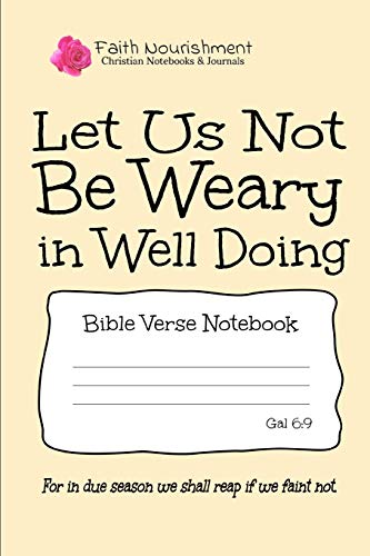 Let Us Not Be Weary in Well Doing: Bible Verse Notebook: Blank Journal Style Line Ruled Pages: Christian Writing Journal, Sermon Notes, Prayer Journal, or General Purpose Note Taking: 6 x 9 Size (Beste Neue Laptops)