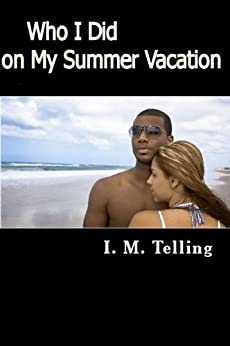 Who I Did on My Summer Vacation by [Telling, I. M.]