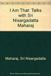 I Am That: Talks with Sri Nisargadatta Maharaj