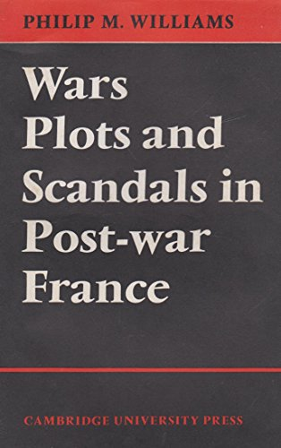 Wars, Plots and Scandals in Post-War France by Philip M. Williams (2-Apr-1970) Hardcover
