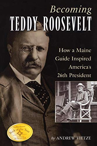 Becoming Teddy Roosevelt: How a Maine Guide Inspired America's 26th President (Teddy Dvd Roosevelt)