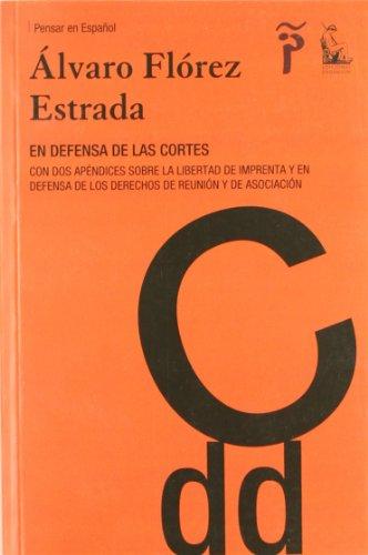En defensa de Las Cortes : con dos apéndices sobre la libertad de imprenta y en defensa de los derechos de reunión y asociación por Álvaro Flórez Estrada
