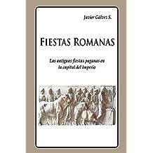 Fiestas Romanas: Las antiguas fiestas paganas en la capital del Imperio (Spanish Edition)