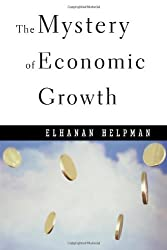 The Mystery of Economic Growth by Elhanan Helpman (2004-09-30)