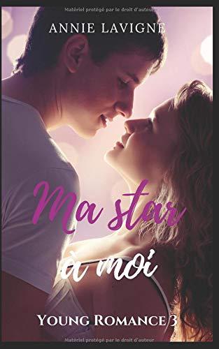 Ma star à moi (Young Romance, tome 3) par Annie Lavigne