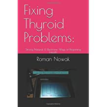 Fixing Thyroid Problems:: Strong Natural & Electronic Ways of Regaining Health