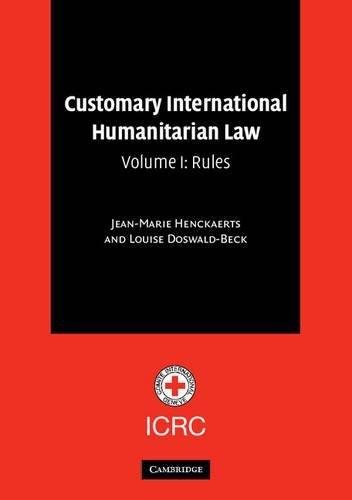 Customary International Humanitarian Law: Rules Vol 1