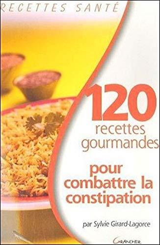 120 recettes gourmandes pour combattre la constipation