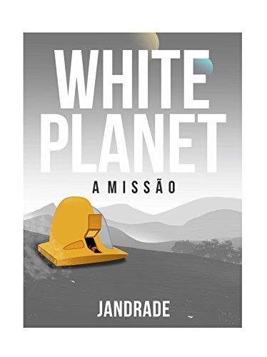 WHITE PLANET: A Missão (Portuguese Edition) por Junior Andrade