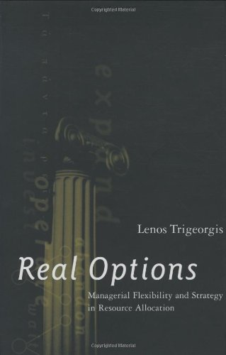 Real Options: Managerial Flexibility and Strategy in Resource Allocation (Mit Press)