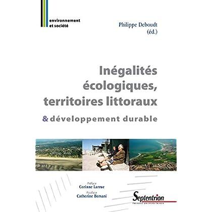 Inégalités écologiques, territoires littoraux & développement durable (Environnement et société t. 1199)