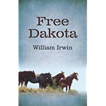 Free Dakota by William Irwin (2016-05-27)