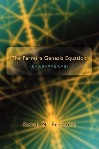 The Ferreira Genesis Equation (0=0/0=X=0/0=0)