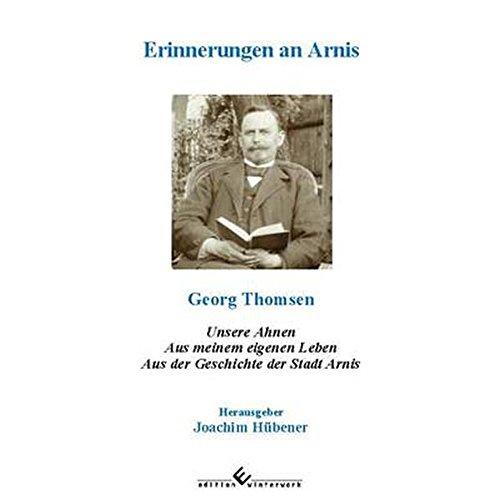 Erinnerungen an Arnis: Unsere Ahnen, aus meinem eigenen Leben, aus der Geschichte der Stadt Arnis