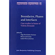 Boundaries, Phases and Interfaces: Case studies in honor of Violeta Demonte (Linguistik Aktuell / Linguistics Today, Band 239)