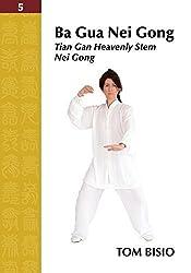 Ba Gua Nei Gong Volume 5: Tian Gan Heavenly Stem Nei Gong by Tom Bisio (2014-11-15)