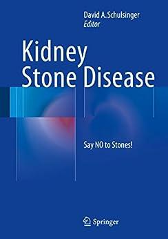 Kidney Stone Disease: Say No To Stones! por David A. Schulsinger epub