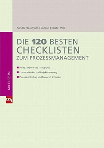Die 120 besten Checklisten zum Prozessmanagement: Prozessanalyse und -steuerung; Kommunikation und Projektmarketing; Prozesscontrolling und Balanced Scorecard