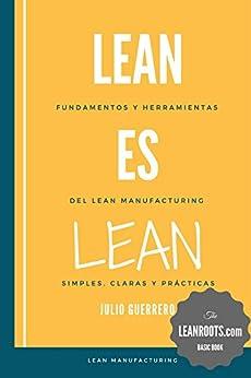 Lean es Lean: Principios y herramientas del Lean Manufacturing simples, claros y practicos de [Guerrero, Julio]