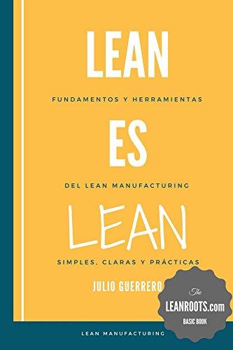 Lean es Lean: Principios y herramientas del Lean Manufacturing simples, claros y...