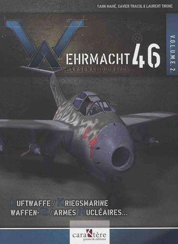 Wehrmacht 46 - L'arsenal du Reich : Volume 2, Luftwaffe, Kriegsmarine, Waffen-SS, armes nucléaires, radiologiques et chimiques