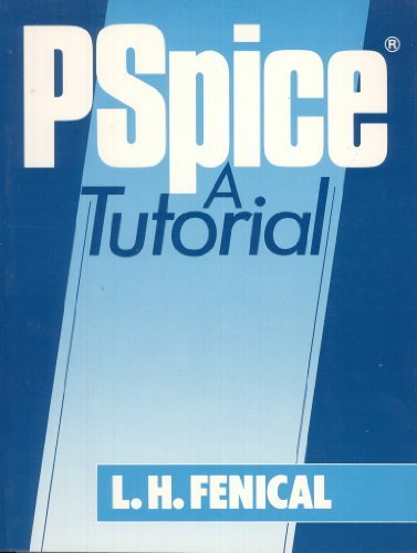 Pspice: A Tutorial by L. H. Fenical (1992-01-01)