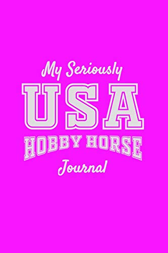 My Seriously USA Hobby Horse Journal: Girls hobbyhorse pink Journal 6x9 110 lined pages -