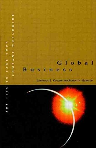 [(Global Business : 308 Tips to Take Your Company Worldwide)] [By (author) Lawrence E. Koslow Ph.D. ] published on (June, 1999)