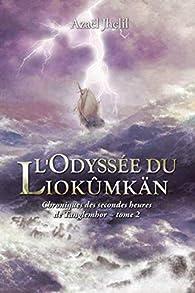 Chroniques des secondes heures de Tanglemhor, tome 2 : L'Odyssée du Liokûmkän par Azaël Jhelil
