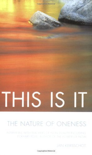 This Is It: The Nature of Oneness*Interviews with Teachers of Non-Duality Including Eckhart Tolle, author of The Power of Now by Jan Kersschot (1999) Paperback