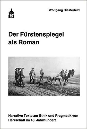 Der Fürstenspiegel als Roman: Narrative Texte zur Ethik und Pragmatik von Herrschaft im 18. Jahrhundert