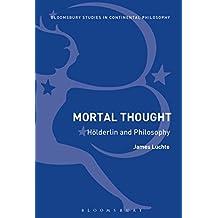 Mortal Thought: Hölderlin and Philosophy (Bloomsbury Studies in Continental Philosophy)