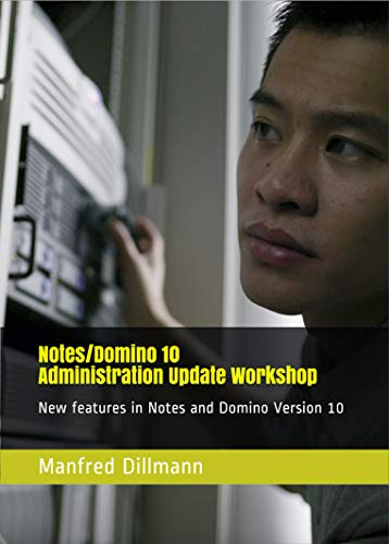 Notes/Domino 10 Administration Update Workshop: New features in ...